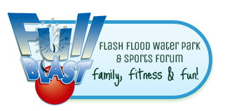 Full Blast - Flash Flood Water Park and Sports Forum - Family, fitness, and fun